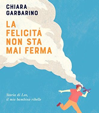 """""""La felicità non sta mai ferma"""" di Chiara Garbarino."""