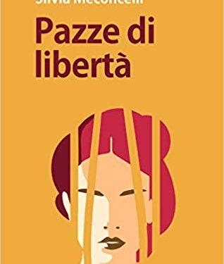 """SEGNALAZIONE:""""Pazze di libertà"""" di Silvia Meconcelli."""