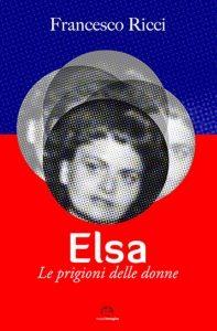 """""""Elsa. Le prigioni delle donne"""" di Francesco Ricci."""