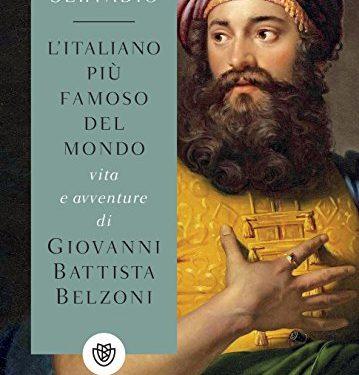 """""""L'italiano più famoso del mondo. Vita e avventure di Giovanni Battista Belzoni"""" di Gaia Servadio."""